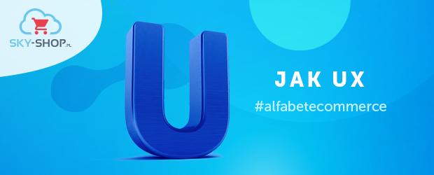 e37049e937 Alfabet e-commerce  U jak User Experience (UX) Sklepu Internetowego ...